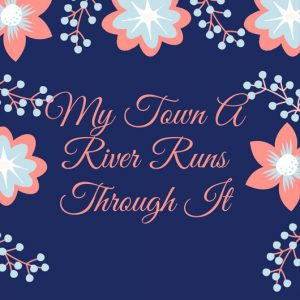 My Town: A River Runs Trough It